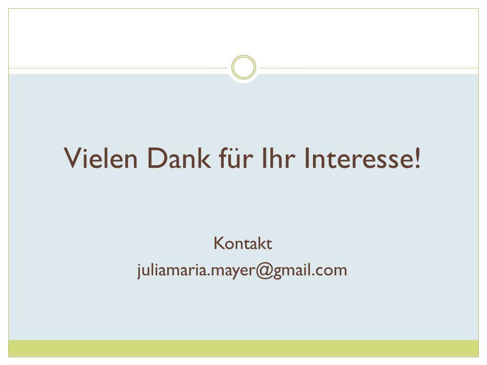 Vielen Dank für Ihr Interesse! Kontakt juliamaria.mayer@gmail.com