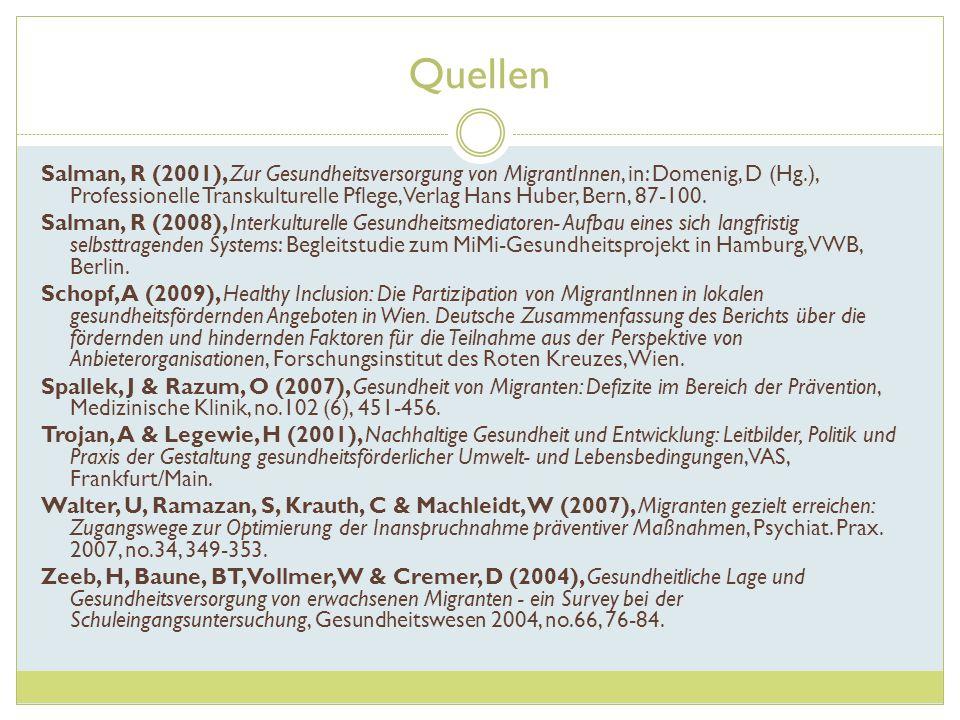 Quellen Salman, R (2001), Zur Gesundheitsversorgung von MigrantInnen, in: Domenig, D (Hg.), Professionelle Transkulturelle Pflege, Verlag Hans Huber,