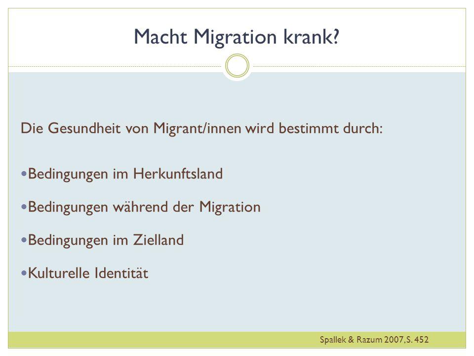 Macht Migration krank? Die Gesundheit von Migrant/innen wird bestimmt durch: Bedingungen im Herkunftsland Bedingungen während der Migration Bedingunge