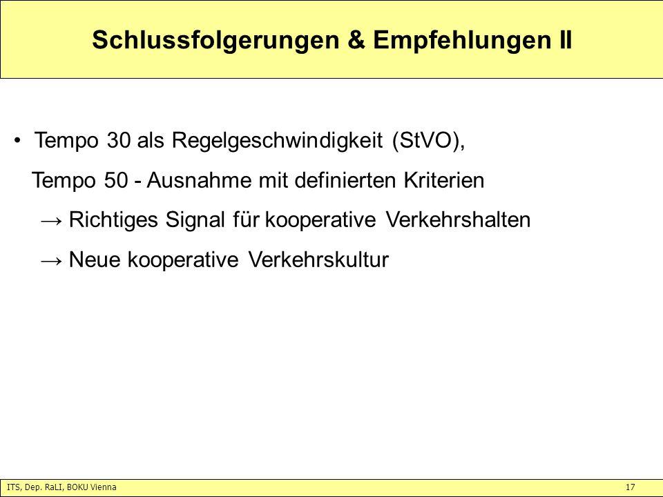 ITS, Dep. RaLI, BOKU Vienna17 Schlussfolgerungen & Empfehlungen II Tempo 30 als Regelgeschwindigkeit (StVO), Tempo 50 - Ausnahme mit definierten Krite