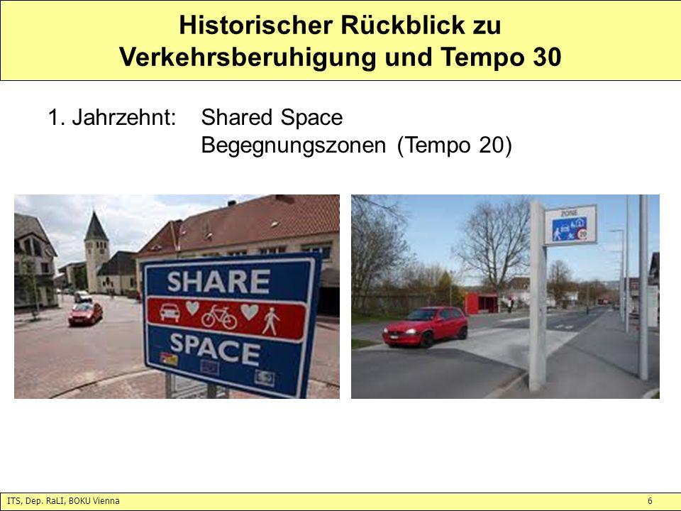 ITS, Dep. RaLI, BOKU Vienna6 Historischer Rückblick zu Verkehrsberuhigung und Tempo 30 1. Jahrzehnt:Shared Space Begegnungszonen (Tempo 20)