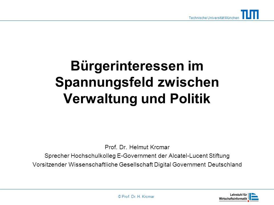 Technische Universität München © Prof. Dr. H. Krcmar Bürgerinteressen im Spannungsfeld zwischen Verwaltung und Politik Prof. Dr. Helmut Krcmar Spreche