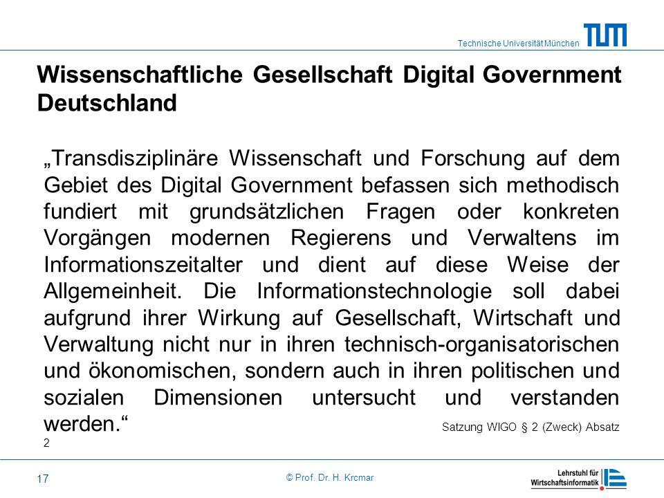 Technische Universität München © Prof. Dr. H. Krcmar 17 Wissenschaftliche Gesellschaft Digital Government Deutschland Transdisziplinäre Wissenschaft u