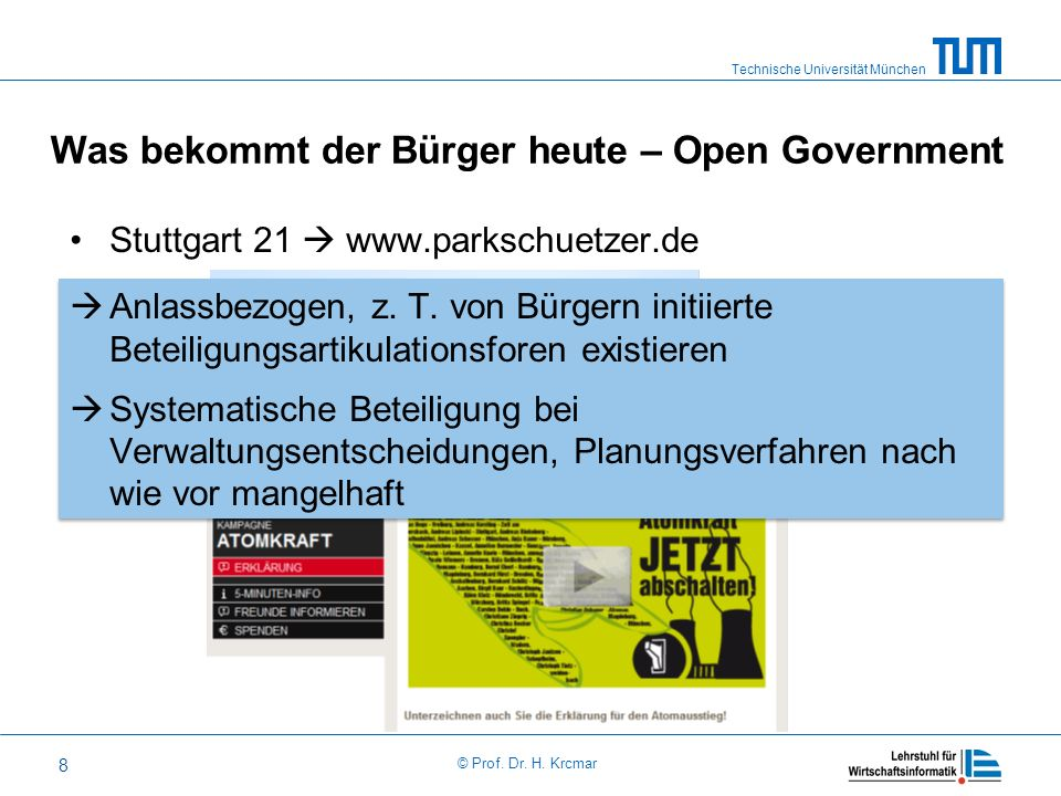 Technische Universität München © Prof. Dr. H. Krcmar 8 Was bekommt der Bürger heute – Open Government Stuttgart 21 www.parkschuetzer.de Anti Atomkraft