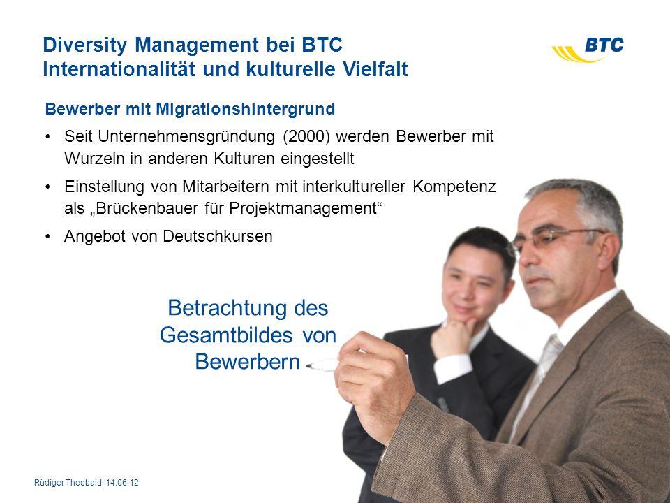 Diversity Management bei BTC Internationalität und kulturelle Vielfalt Bewerber mit Migrationshintergrund Seit Unternehmensgründung (2000) werden Bewe