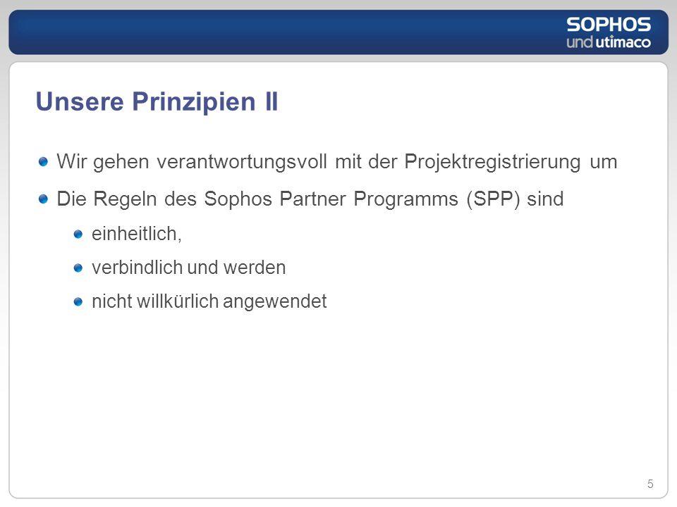 Unsere Prinzipien II Wir gehen verantwortungsvoll mit der Projektregistrierung um Die Regeln des Sophos Partner Programms (SPP) sind einheitlich, verb