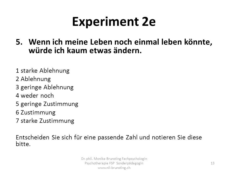 Experiment 2e 5.Wenn ich meine Leben noch einmal leben könnte, würde ich kaum etwas ändern.