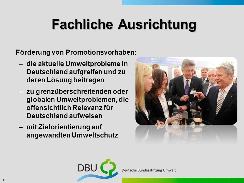 11 Fachliche Ausrichtung Förderung von Promotionsvorhaben: –die aktuelle Umweltprobleme in Deutschland aufgreifen und zu deren Lösung beitragen –zu gr