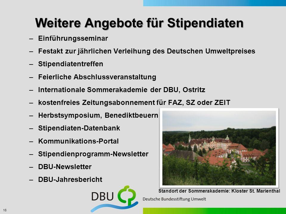 16 Weitere Angebote für Stipendiaten –Einführungsseminar –Festakt zur jährlichen Verleihung des Deutschen Umweltpreises –Stipendiatentreffen –Feierlic