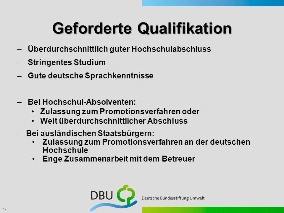 17 –Überdurchschnittlich guter Hochschulabschluss –Stringentes Studium –Gute deutsche Sprachkenntnisse –Bei Hochschul-Absolventen: Zulassung zum Promo