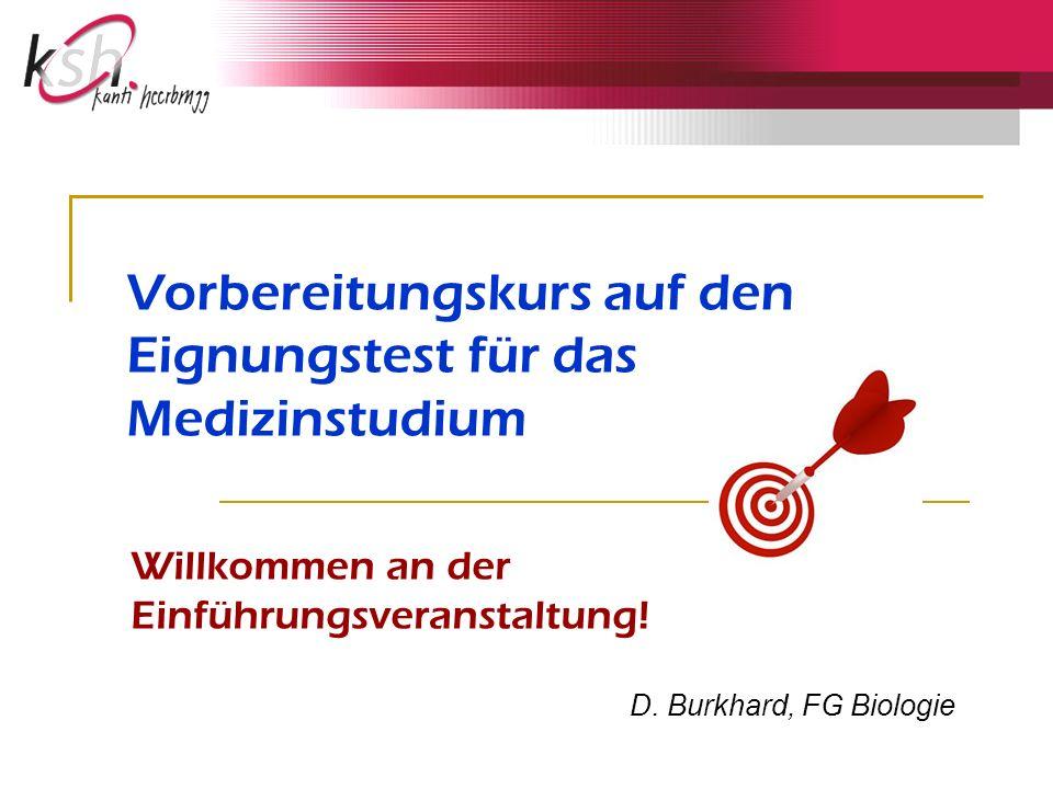 Vorbereitungskurs auf den Eignungstest für das Medizinstudium Willkommen an der Einführungsveranstaltung! D. Burkhard, FG Biologie