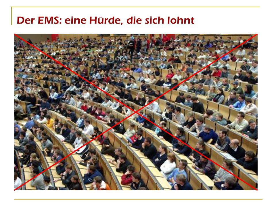 Der EMS: eine Hürde, die sich lohnt 80% der Studienanfänger können heute ihr das Studium beenden auch wegen besserer Betreuung!