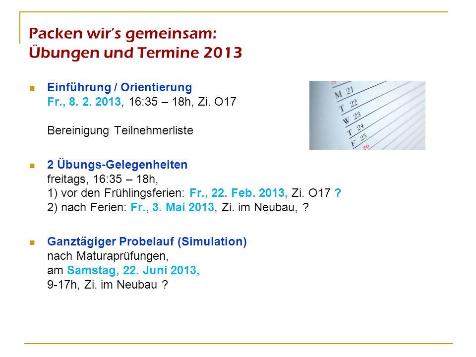 Packen wirs gemeinsam: Übungen und Termine 2013 Einführung / Orientierung Fr., 8. 2. 2013, 16:35 – 18h, Zi. O17 Bereinigung Teilnehmerliste 2 Übungs-G