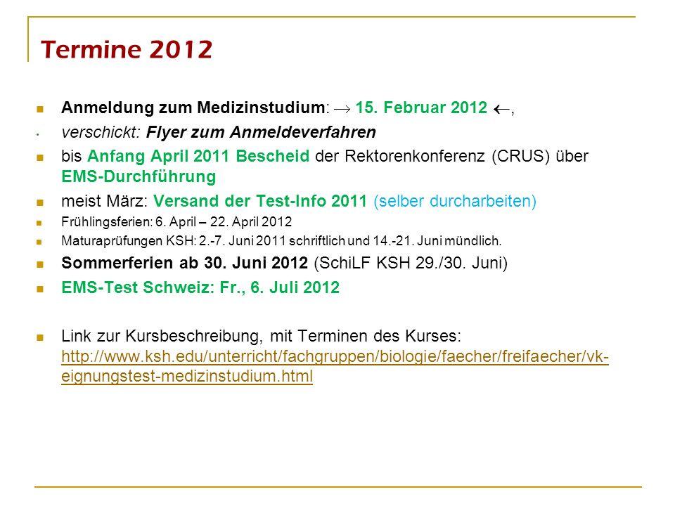 Termine 2012 Anmeldung zum Medizinstudium: 15. Februar 2012, verschickt: Flyer zum Anmeldeverfahren bis Anfang April 2011 Bescheid der Rektorenkonfere