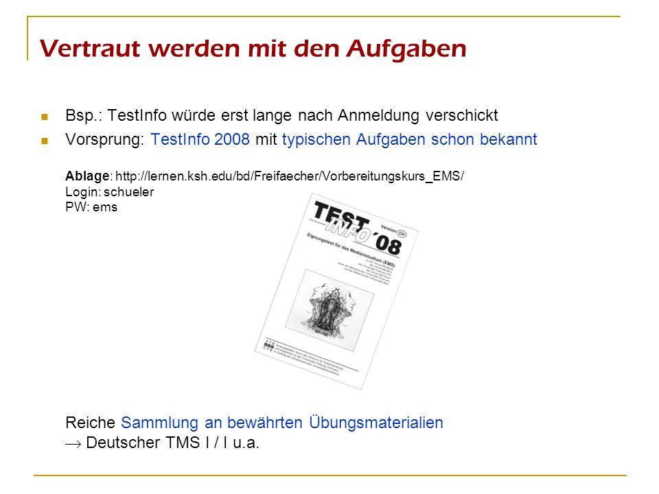 Vertraut werden mit den Aufgaben Bsp.: TestInfo würde erst lange nach Anmeldung verschickt Vorsprung: TestInfo 2008 mit typischen Aufgaben schon bekan