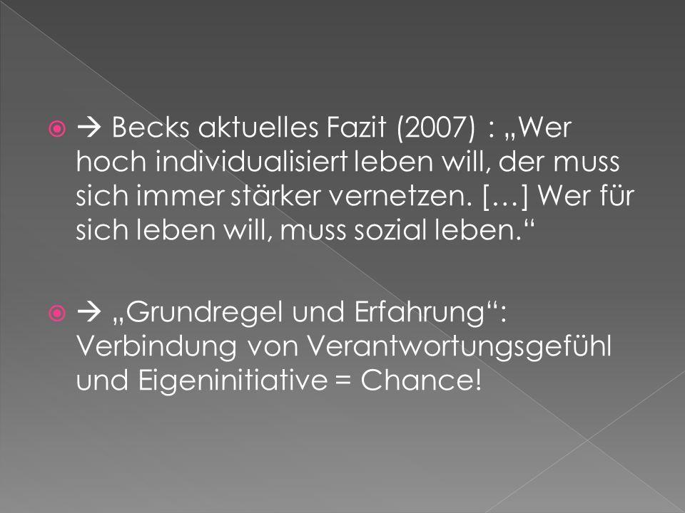 Becks aktuelles Fazit (2007) : Wer hoch individualisiert leben will, der muss sich immer stärker vernetzen. […] Wer für sich leben will, muss sozial l