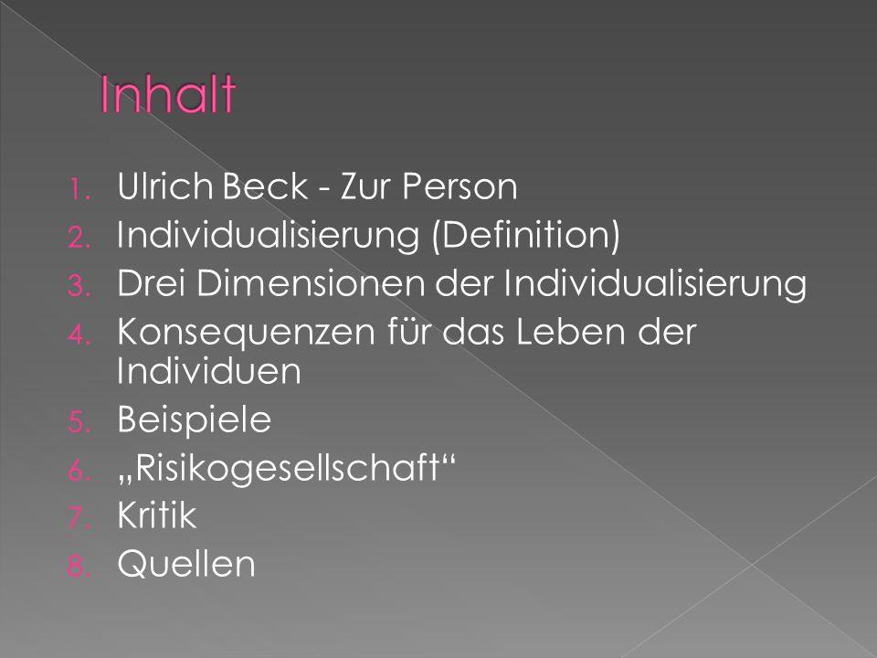 1. Ulrich Beck - Zur Person 2. Individualisierung (Definition) 3. Drei Dimensionen der Individualisierung 4. Konsequenzen für das Leben der Individuen