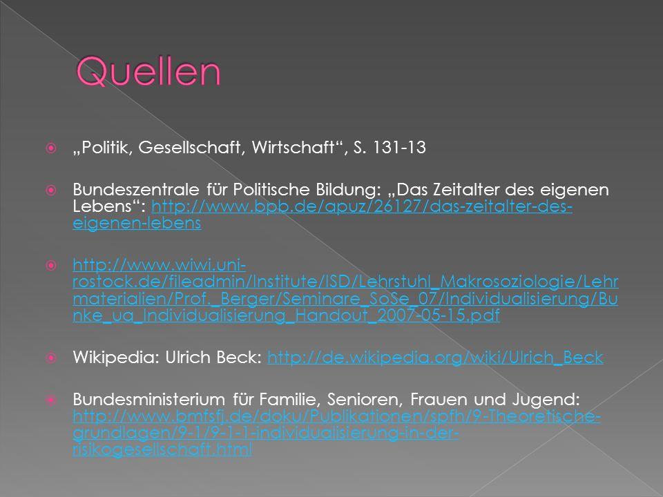Politik, Gesellschaft, Wirtschaft, S. 131-13 Bundeszentrale für Politische Bildung: Das Zeitalter des eigenen Lebens: http://www.bpb.de/apuz/26127/das