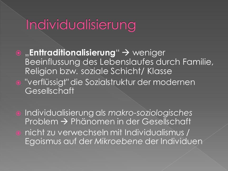 Enttraditionalisierung weniger Beeinflussung des Lebenslaufes durch Familie, Religion bzw. soziale Schicht/ Klasse