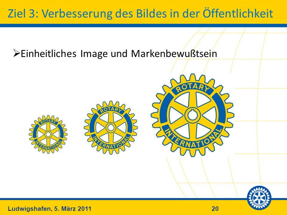 20Ludwigshafen, 5. März 2011 Ziel 3: Verbesserung des Bildes in der Öffentlichkeit Einheitliches Image und Markenbewußtsein