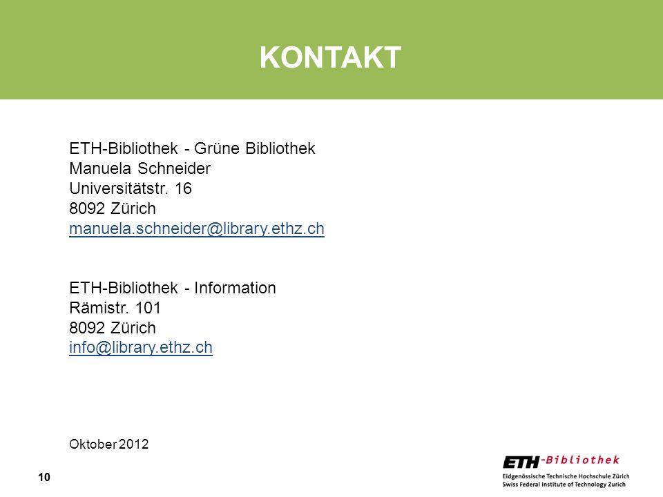 10 KONTAKT ETH-Bibliothek - Grüne Bibliothek Manuela Schneider Universitätstr. 16 8092 Zürich manuela.schneider@library.ethz.ch ETH-Bibliothek - Infor