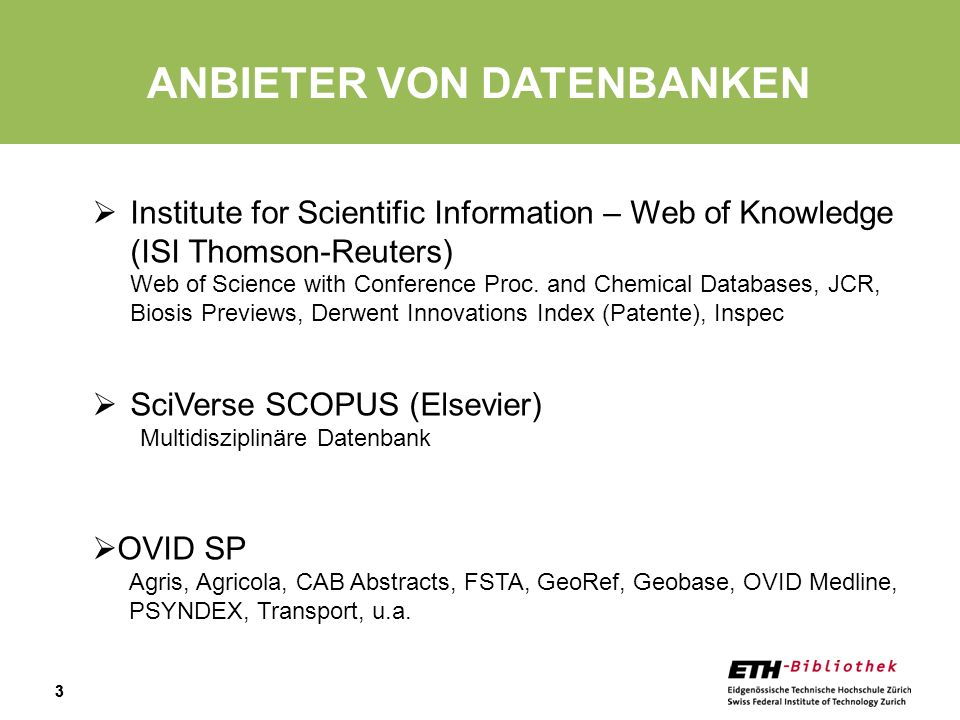 33 ANBIETER VON DATENBANKEN Institute for Scientific Information – Web of Knowledge (ISI Thomson-Reuters) Web of Science with Conference Proc. and Che