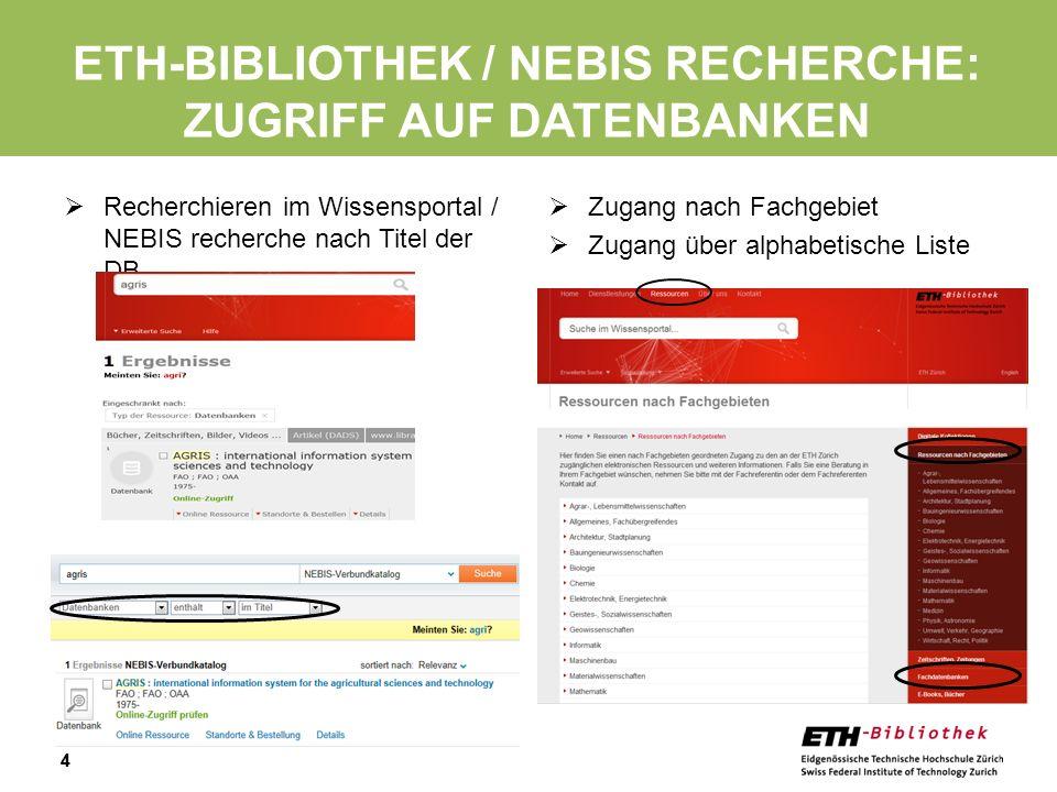 44 Recherchieren im Wissensportal / NEBIS recherche nach Titel der DB Zugang nach Fachgebiet Zugang über alphabetische Liste ETH-BIBLIOTHEK / NEBIS RE