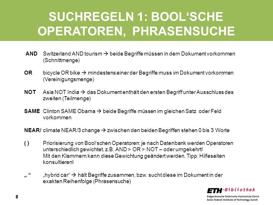 88 SUCHREGELN 1: BOOLSCHE OPERATOREN, PHRASENSUCHE AND Switzerland AND tourism beide Begriffe müssen in dem Dokument vorkommen (Schnittmenge) OR bicyc
