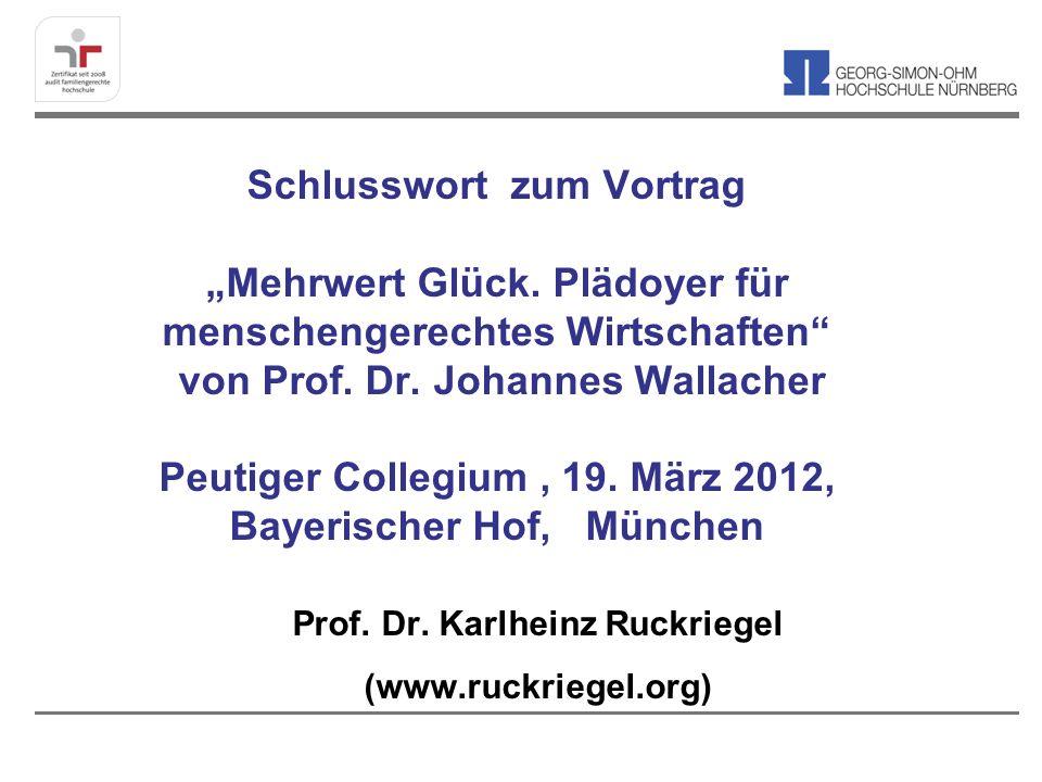 Schlusswort zum Vortrag Mehrwert Glück. Plädoyer für menschengerechtes Wirtschaften von Prof. Dr. Johannes Wallacher Peutiger Collegium, 19. März 2012