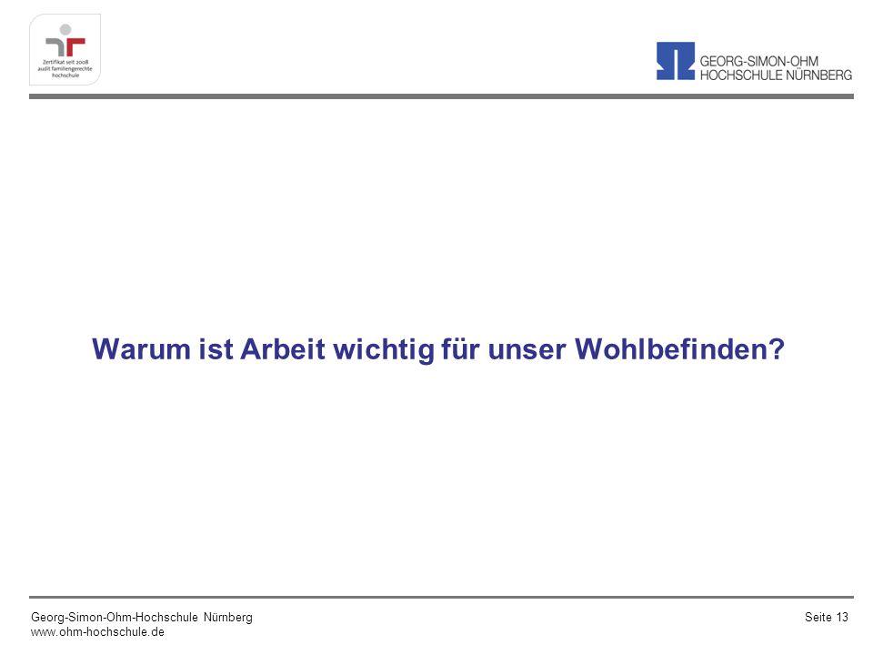 Warum ist Arbeit wichtig für unser Wohlbefinden? Georg-Simon-Ohm-Hochschule Nürnberg www.ohm-hochschule.de Seite 13