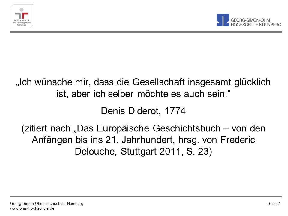 Ich wünsche mir, dass die Gesellschaft insgesamt glücklich ist, aber ich selber möchte es auch sein. Denis Diderot, 1774 (zitiert nach Das Europäische