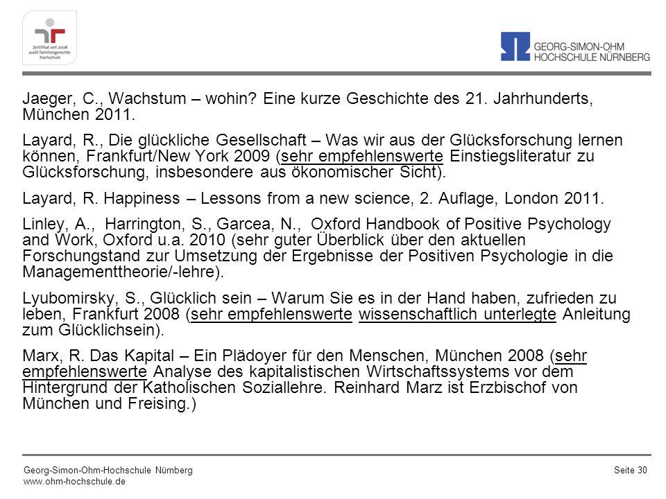 Jaeger, C., Wachstum – wohin? Eine kurze Geschichte des 21. Jahrhunderts, München 2011. Layard, R., Die glückliche Gesellschaft – Was wir aus der Glüc