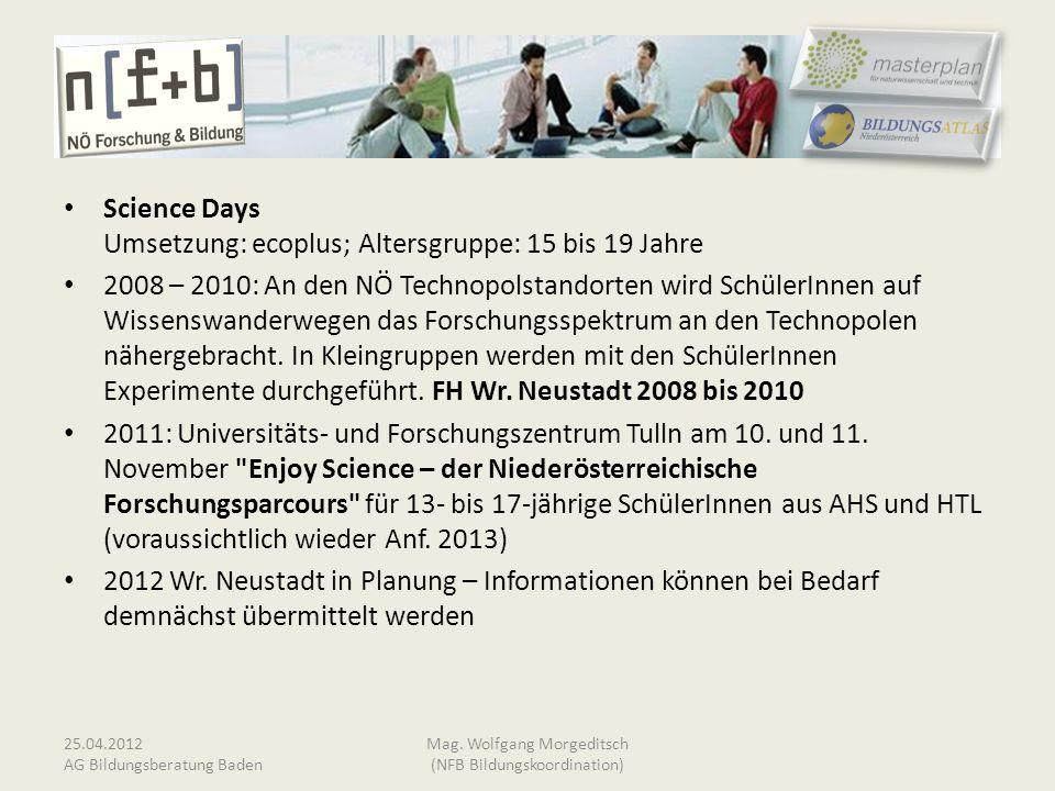 Science Days Umsetzung: ecoplus; Altersgruppe: 15 bis 19 Jahre 2008 – 2010: An den NÖ Technopolstandorten wird SchülerInnen auf Wissenswanderwegen das