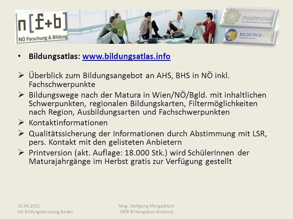 Bildungsatlas: www.bildungsatlas.infowww.bildungsatlas.info Überblick zum Bildungsangebot an AHS, BHS in NÖ inkl. Fachschwerpunkte Bildungswege nach d
