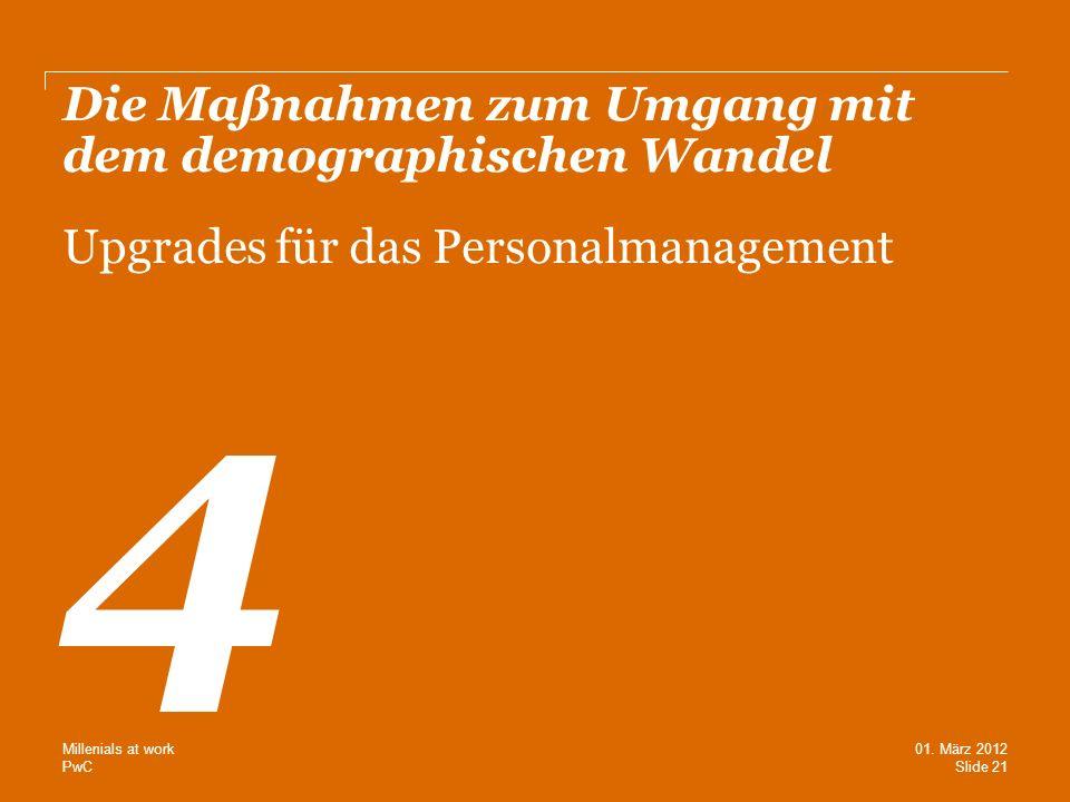 PwC Die Maßnahmen zum Umgang mit dem demographischen Wandel Upgrades für das Personalmanagement 4 Slide 21 01. März 2012 Millenials at work
