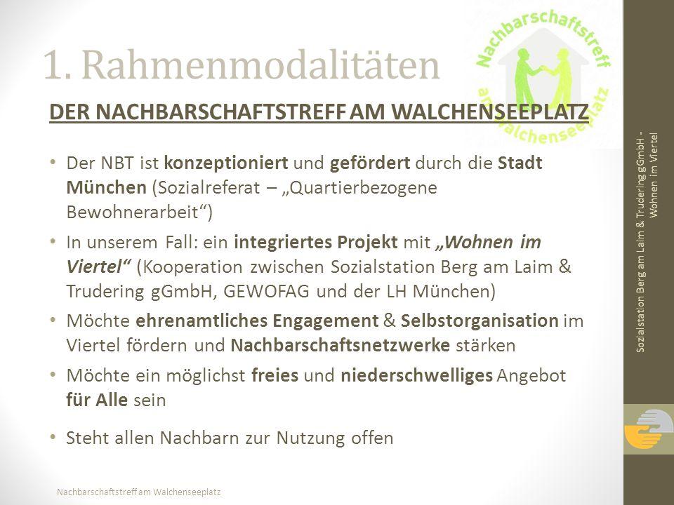 Nachbarschaftstreff am Walchenseeplatz 1. Rahmenmodalitäten DER NACHBARSCHAFTSTREFF AM WALCHENSEEPLATZ Der NBT ist konzeptioniert und gefördert durch