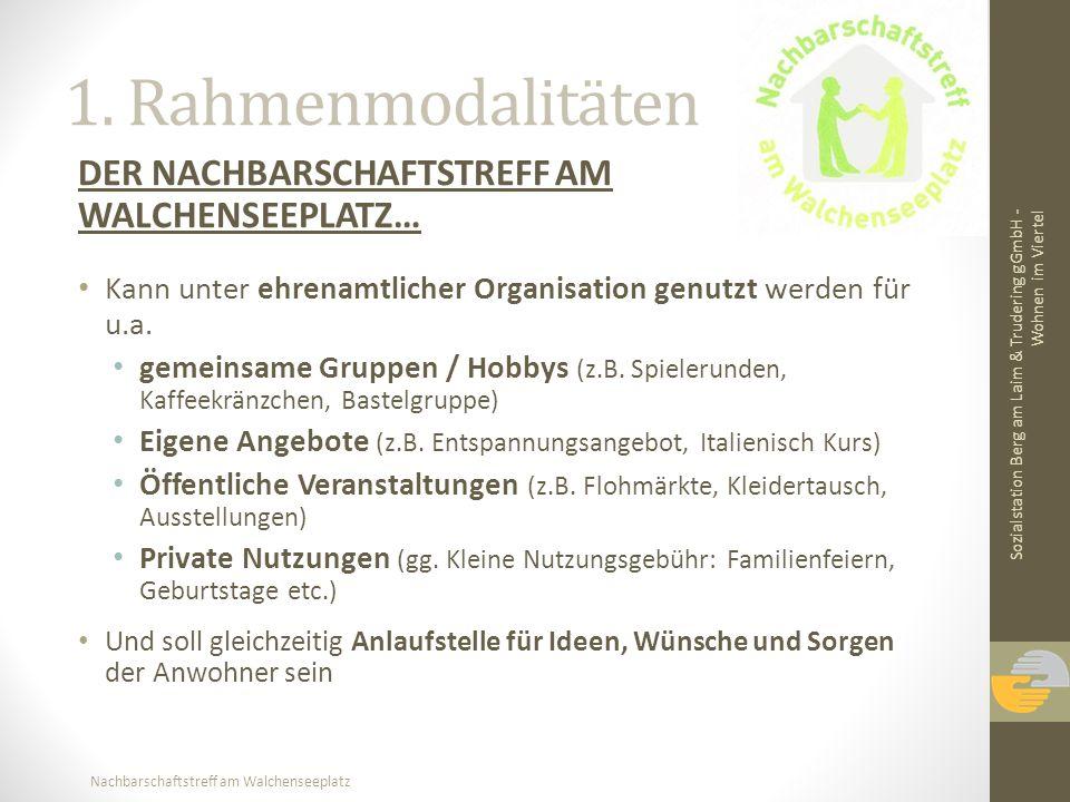 Nachbarschaftstreff am Walchenseeplatz 1. Rahmenmodalitäten DER NACHBARSCHAFTSTREFF AM WALCHENSEEPLATZ… Kann unter ehrenamtlicher Organisation genutzt