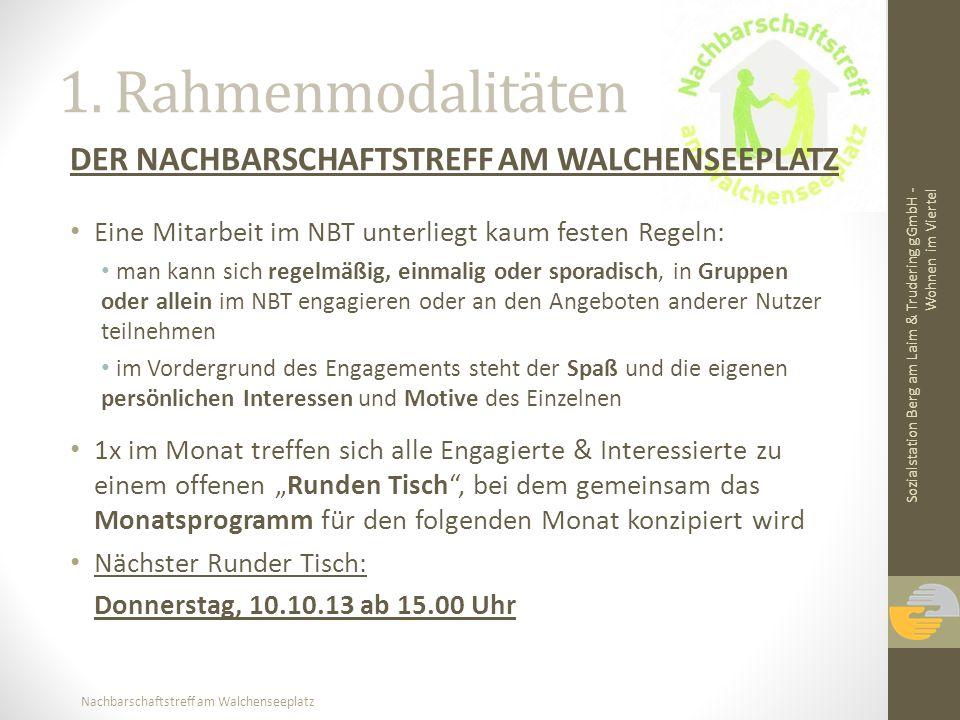 Nachbarschaftstreff am Walchenseeplatz 1. Rahmenmodalitäten DER NACHBARSCHAFTSTREFF AM WALCHENSEEPLATZ Eine Mitarbeit im NBT unterliegt kaum festen Re