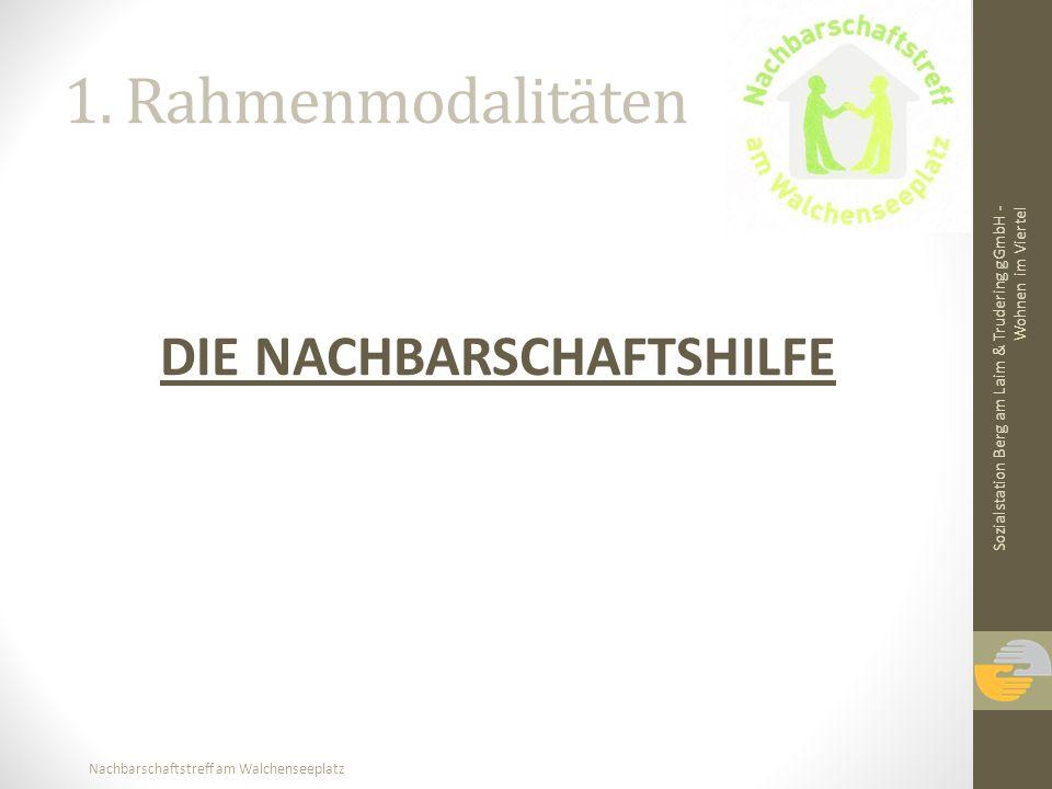 Nachbarschaftstreff am Walchenseeplatz 1. Rahmenmodalitäten DIE NACHBARSCHAFTSHILFE Sozialstation Berg am Laim & Trudering gGmbH - Wohnen im Viertel