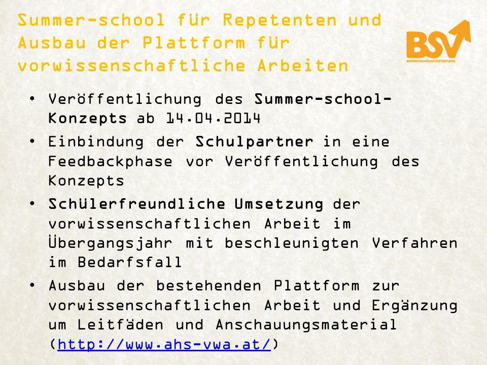 Summer-school für Repetenten und Ausbau der Plattform für vorwissenschaftliche Arbeiten Veröffentlichung des Summer-school- Konzepts ab 14.04.2014 Ein