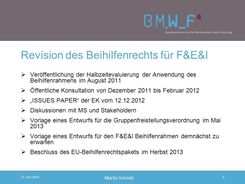 Martin Schmid Der F&E&I Beihilfenrahmen Zuletzt erlassen im Jahr 2006 als Mitteilung der Kommission In Geltung bis 31.12.2013 Regelt im Wesentlichen i