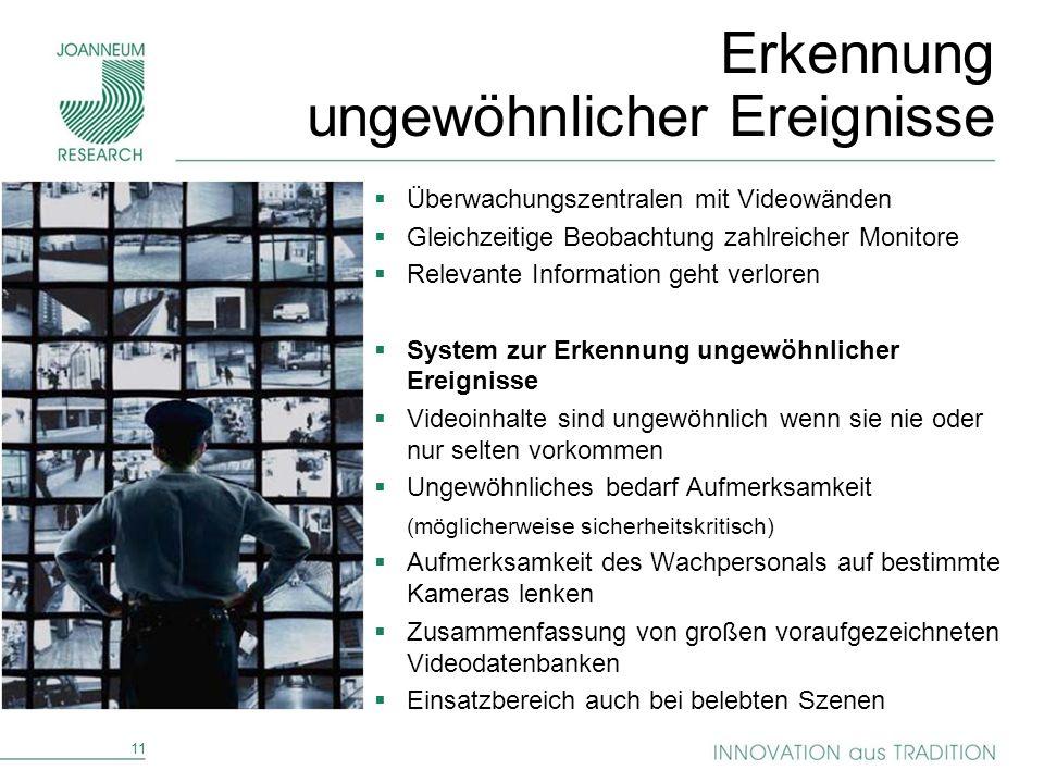 11 Erkennung ungewöhnlicher Ereignisse Überwachungszentralen mit Videowänden Gleichzeitige Beobachtung zahlreicher Monitore Relevante Information geht
