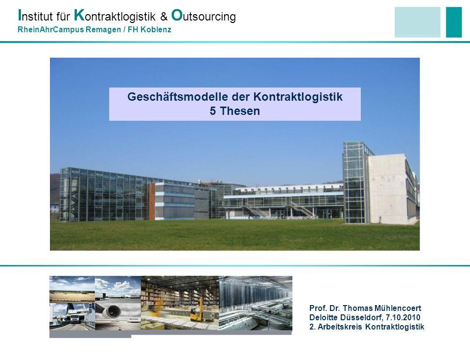 I nstitut für K ontraktlogistik & O utsourcing RheinAhrCampus Remagen / FH Koblenz Prof. Dr. Thomas Mühlencoert Deloitte Düsseldorf, 7.10.2010 2. Arbe
