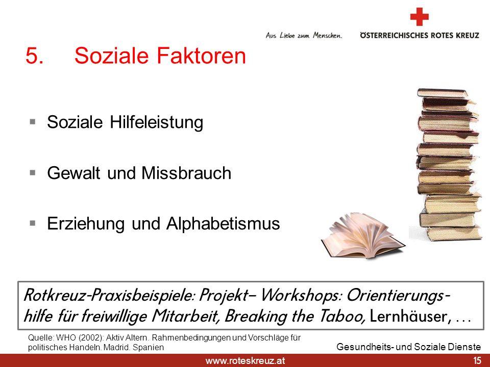 www.roteskreuz.at 5.Soziale Faktoren Soziale Hilfeleistung Gewalt und Missbrauch Erziehung und Alphabetismus 15 Gesundheits- und Soziale Dienste Quell