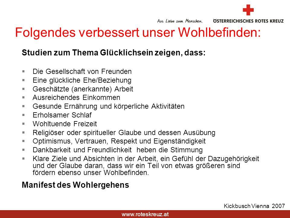 www.roteskreuz.at Kickbusch Vienna 2007 Folgendes verbessert unser Wohlbefinden: Studien zum Thema Glücklichsein zeigen, dass: Die Gesellschaft von Fr