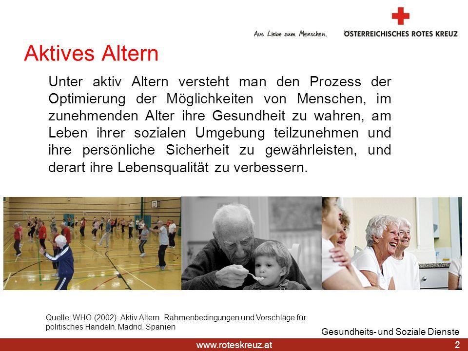 www.roteskreuz.at Aktives Altern Unter aktiv Altern versteht man den Prozess der Optimierung der Möglichkeiten von Menschen, im zunehmenden Alter ihre