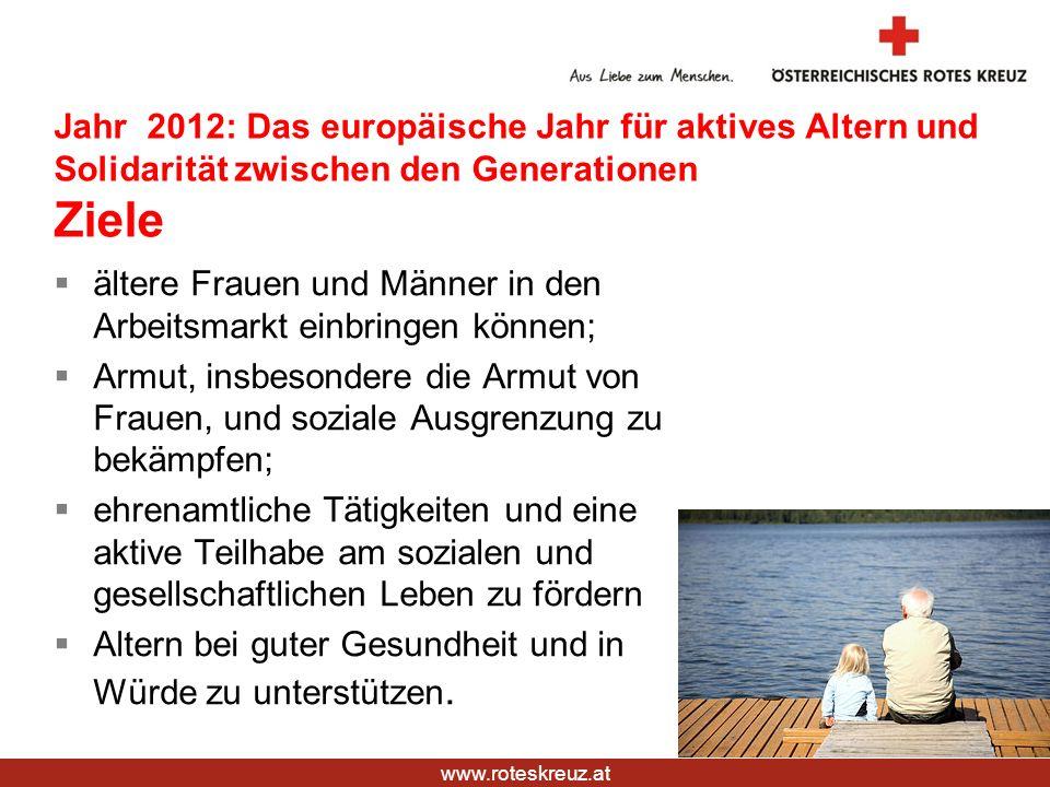 www.roteskreuz.at ältere Frauen und Männer in den Arbeitsmarkt einbringen können; Armut, insbesondere die Armut von Frauen, und soziale Ausgrenzung zu