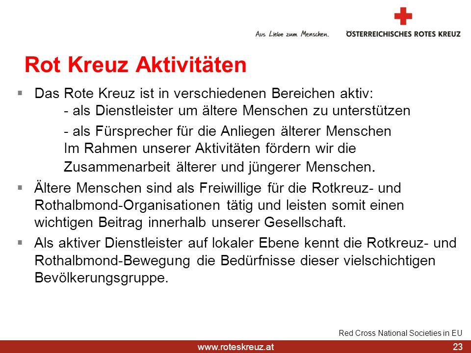 www.roteskreuz.at 23 Red Cross National Societies in EU Rot Kreuz Aktivitäten Das Rote Kreuz ist in verschiedenen Bereichen aktiv: - als Dienstleister