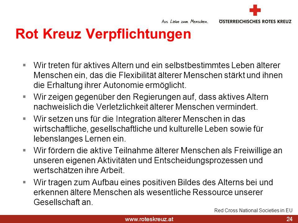 www.roteskreuz.at 24 Red Cross National Societies in EU Rot Kreuz Verpflichtungen Wir treten für aktives Altern und ein selbstbestimmtes Leben älterer