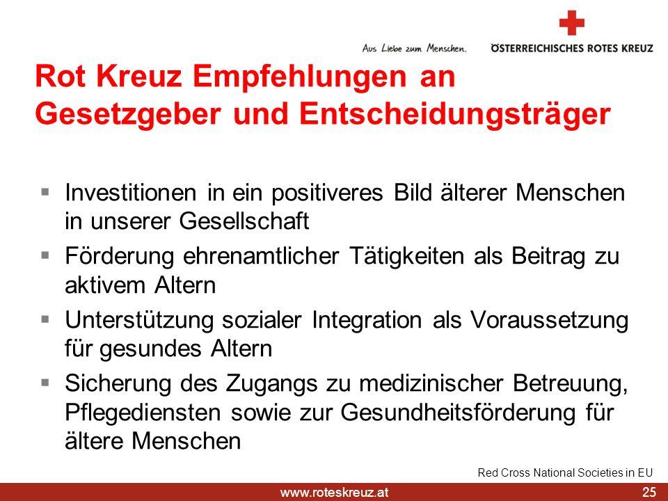 www.roteskreuz.at 25 Red Cross National Societies in EU Rot Kreuz Empfehlungen an Gesetzgeber und Entscheidungsträger Investitionen in ein positiveres